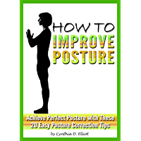How to Improve Posture: Achieve Perfect Posture with These 20 Easy Posture Correction Tips (English Edition)