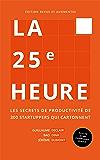 La 25ème Heure: Les Secrets de Productivité de 300 Startuppers qui Cartonnent