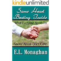 Same Heart Beating Inside:  What Everyone Needs To Know About Elder Care