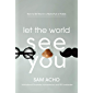 Let the World See You: How to Be Real in a World Full of Fakes