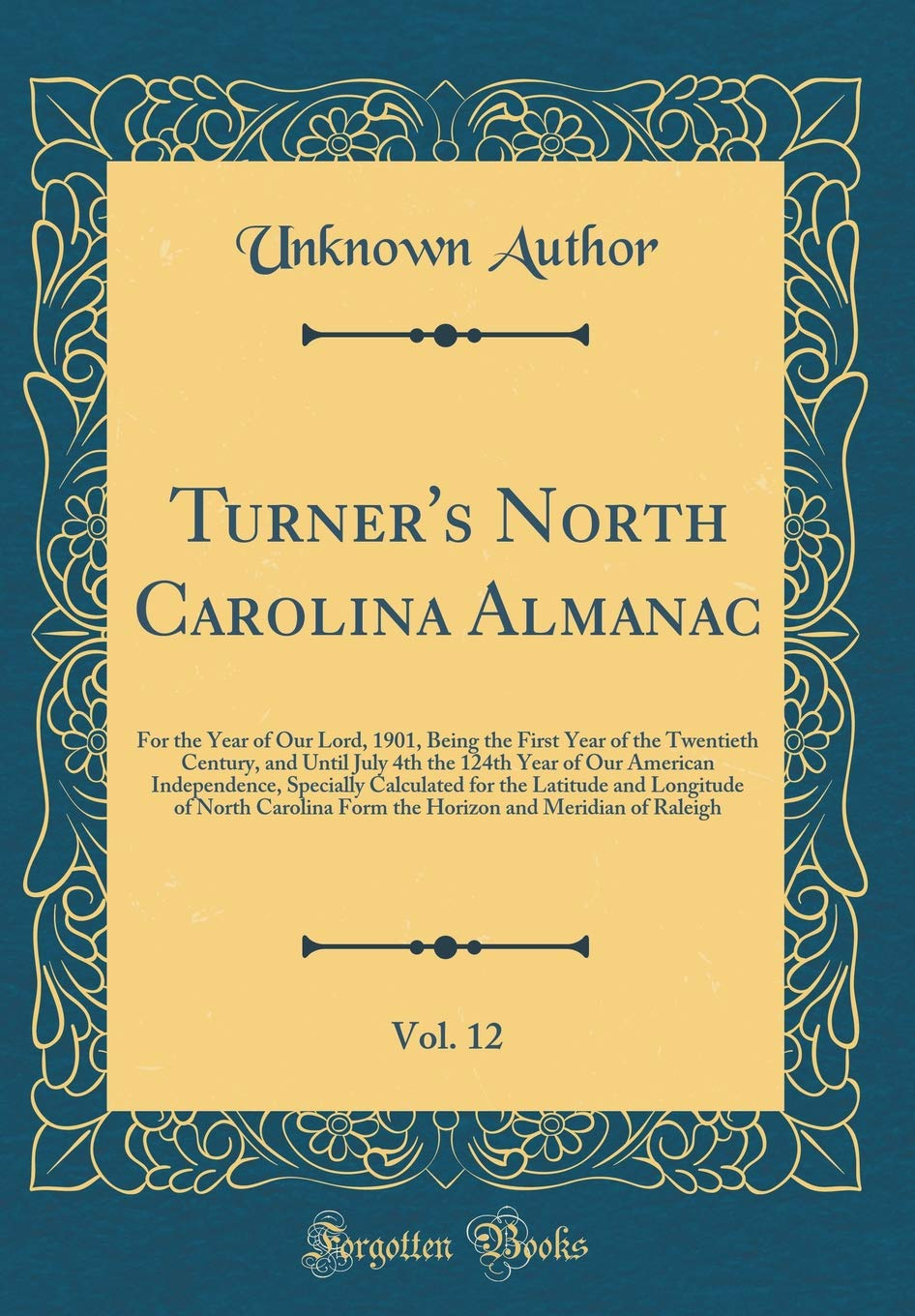 Download Turner's North Carolina Almanac, Vol. 12: For the Year of Our Lord, 1901, Being the First Year of the Twentieth Century, and Until July 4th the 124th ... the Latitude and Longitude of North Carolina PDF
