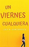 Un viernes cualquiera: Un divertido relato de amor y suspense (Spanish Edition)