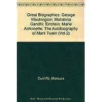Great Biographies: George Washington; Mahatma Gandhi; Einstein; Marie Antoinette; The Autobiography of Mark Twain (Vol 2)