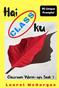 Hai CLASS ku: Classroom Warm-ups Book 1 (Classroom Haiku Journals) (Volume 1)