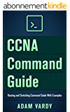 CCNA Command Guide: Routing and Switching Command Guide With Examples (CCNA, LAN, Command Guide, Networking, IT Security, ITSM) (English Edition)