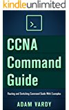 CCNA Command Guide: Routing and Switching Command Guide With Examples (CCNA, LAN, Command Guide, Networking, IT Security, ITSM)
