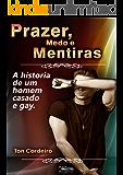Prazer, medo e mentiras.: A história de um homem casado e gay.