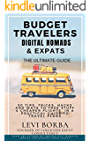 Budget Travelers, Digital Nomads & Expats: The Ultimate Guide: 50 Tips, Tricks, Hacks and Ways to Free Stuff & Cheaper…