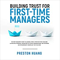 Building Trust for First-Time Managers: New Manager's Guide to Leading a Highly Effective Team, Building Lasting…