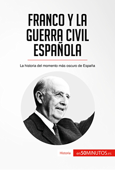 Franco y la guerra civil española: La historia del momento más oscuro de España eBook: , 50Minutos.es: Amazon.es: Tienda Kindle