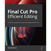 Final Cut Pro Efficient Editing: A step-by-step guide to smart video editing with FCP 10.5