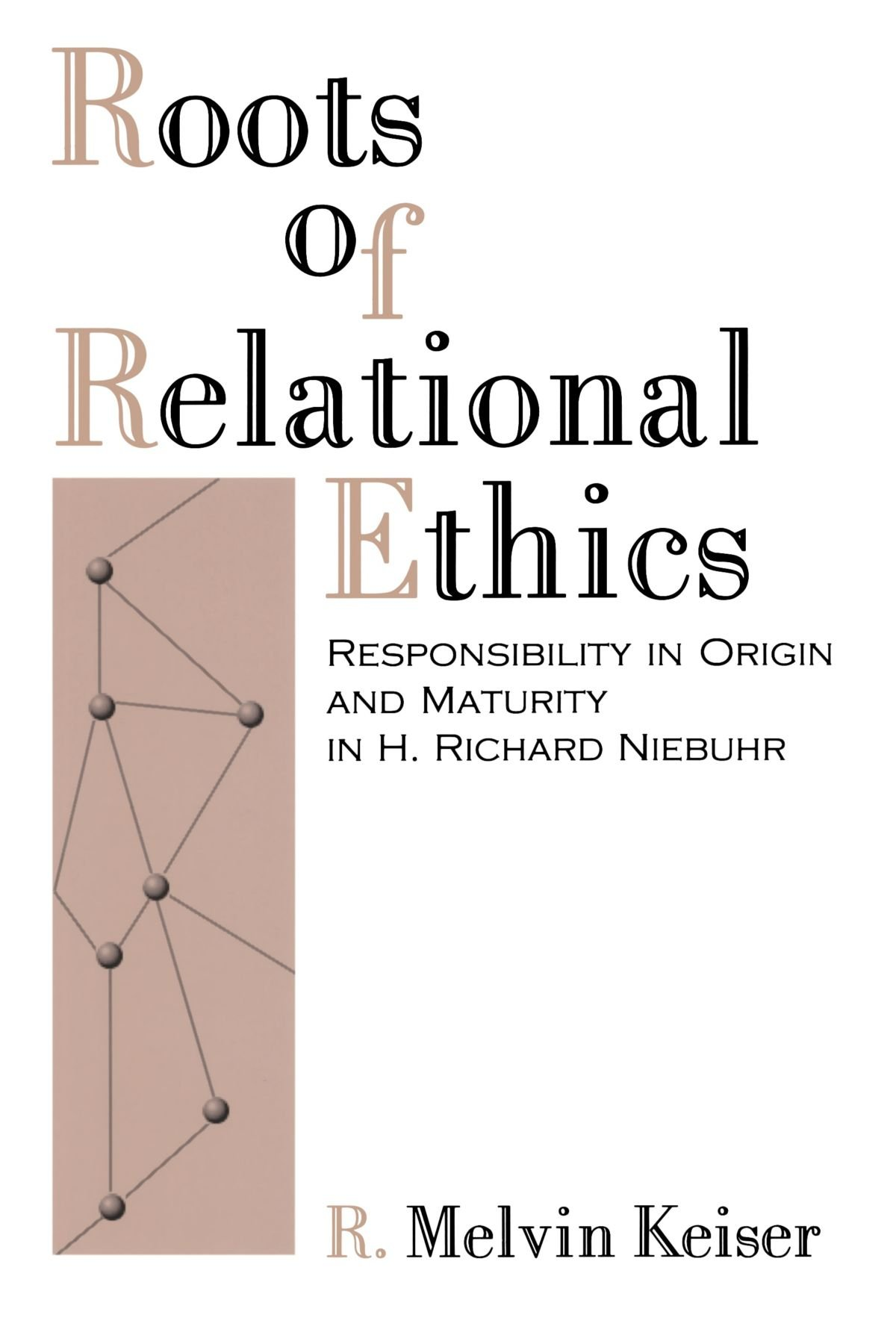 Roots of Relational Ethics: Responsibility in Origin and Maturity in H. Richard Niebuhr (AAR Reflection and Theory in the Study of Religion)