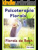Psicoterapia Florais : Florais de Bach: Tratamento de problema mental e emocional pelo os florais - 38 essências