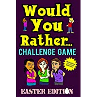 Would You Rather Challenge Game Easter Edition: A Family and Interactive Activity Book for Boys and Girls Ages 6, 7, 8, 9, 10, and 11 Years Old - Great Easter Basket Stuffer Idea for Kids