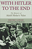 With Hitler to the End: The Memoirs of Adolf Hitler's Valet (English Edition)