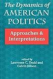 The Dynamics Of American Politics: Approaches And Interpretations (Transforming American Politics)