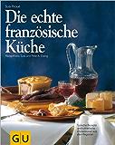 Die echte französische Küche (GU Echte Küchen)