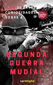 Mais 31 Fatos e Curiosidades Sobre A Segunda Guerra  Mundial: (Livro 2)