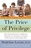 The Price of Privilege: How Parental Pressure And Material Advantage Are Creating A Generation Of Disconnected And…