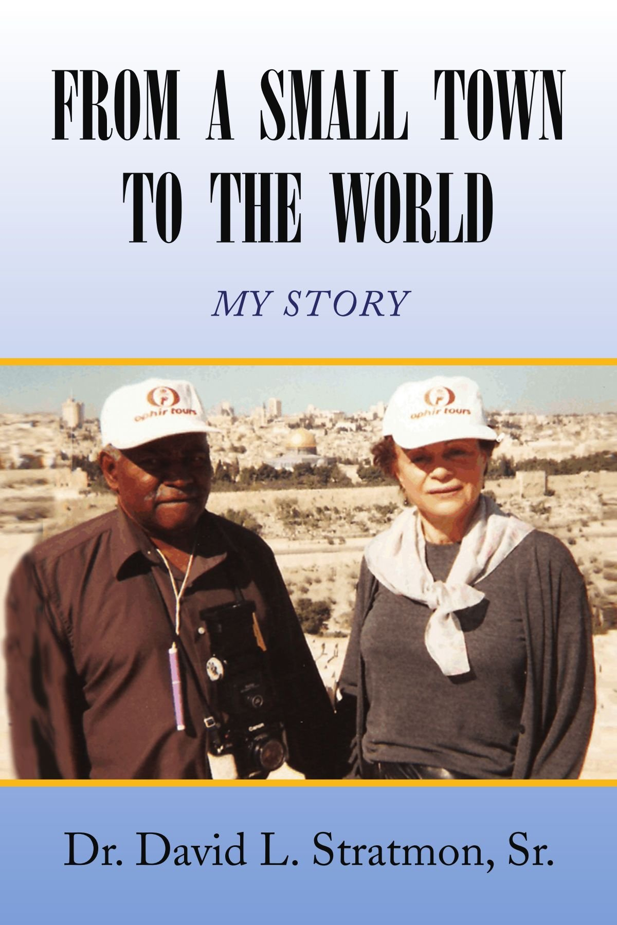 Read Online FROM A SMALL TOWN TO THE WORLD: MY STORY pdf epub