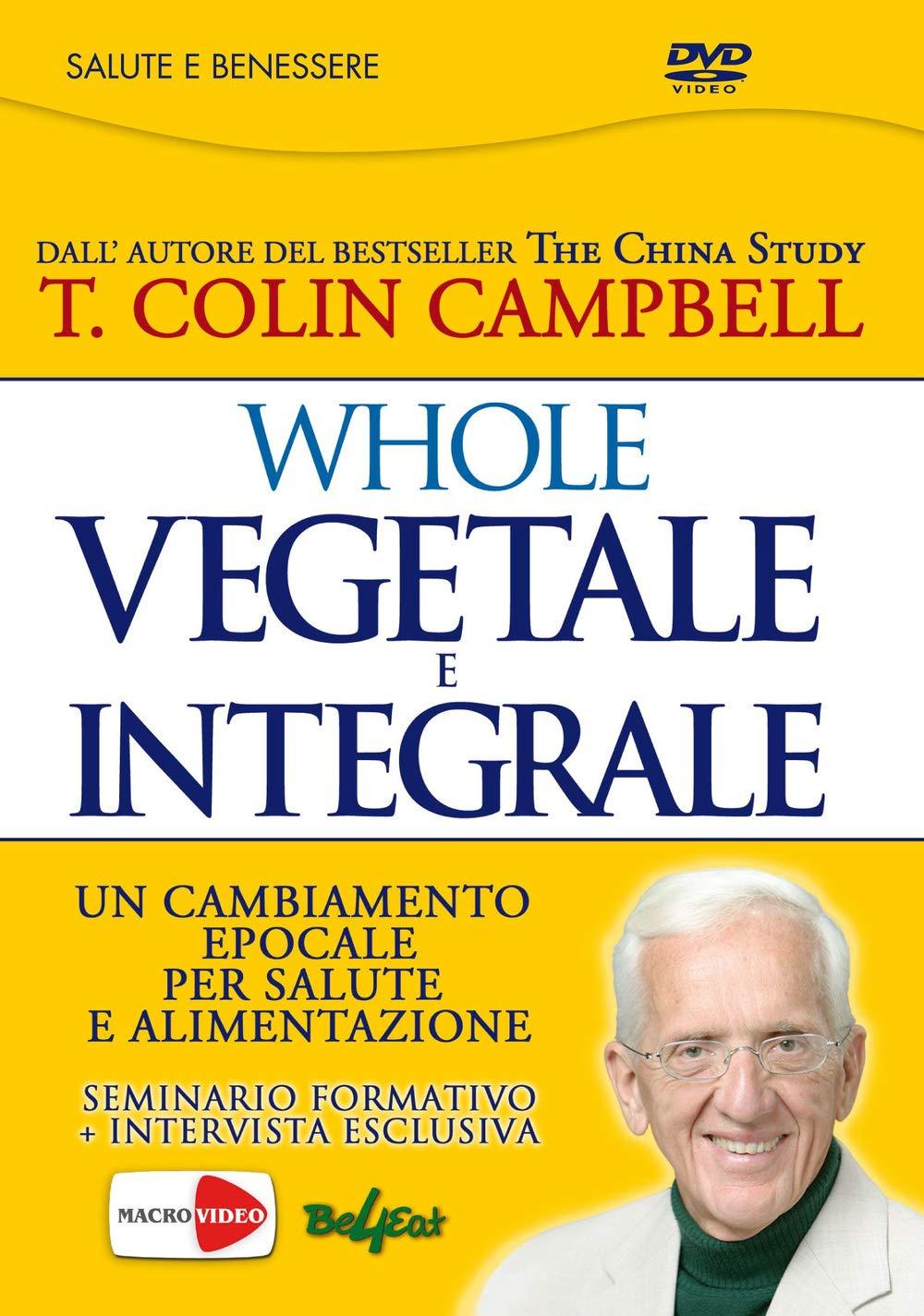 Whole Vegetale E Integrale Un Cambiamento Epocale Per La Nostra Salute E Alimentazione Con Dvd 9788864121062 Amazon Com Books