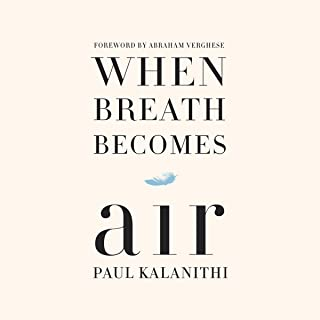 Summary: When Breath Becomes Air: by Paul Kalanithi and Abraham Verghese : Summary & Highlights - with BONUS Critics Corner
