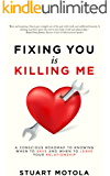 Fixing You is Killing Me: A Conscious Roadmap to Knowing When to Save and When to Leave Your Relationship