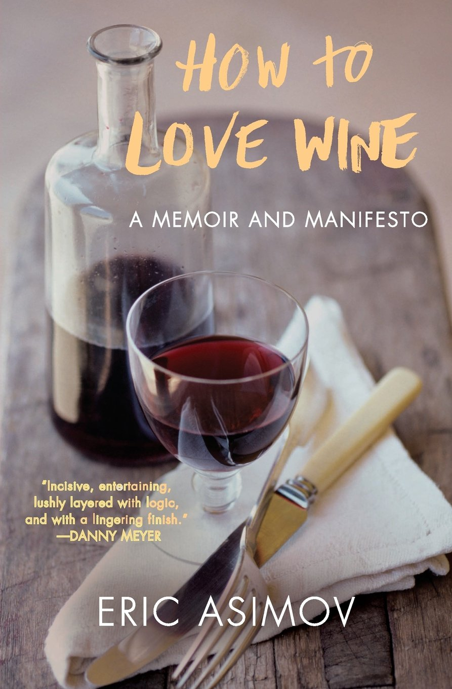 How To Love Wine  A Memoir And Manifesto