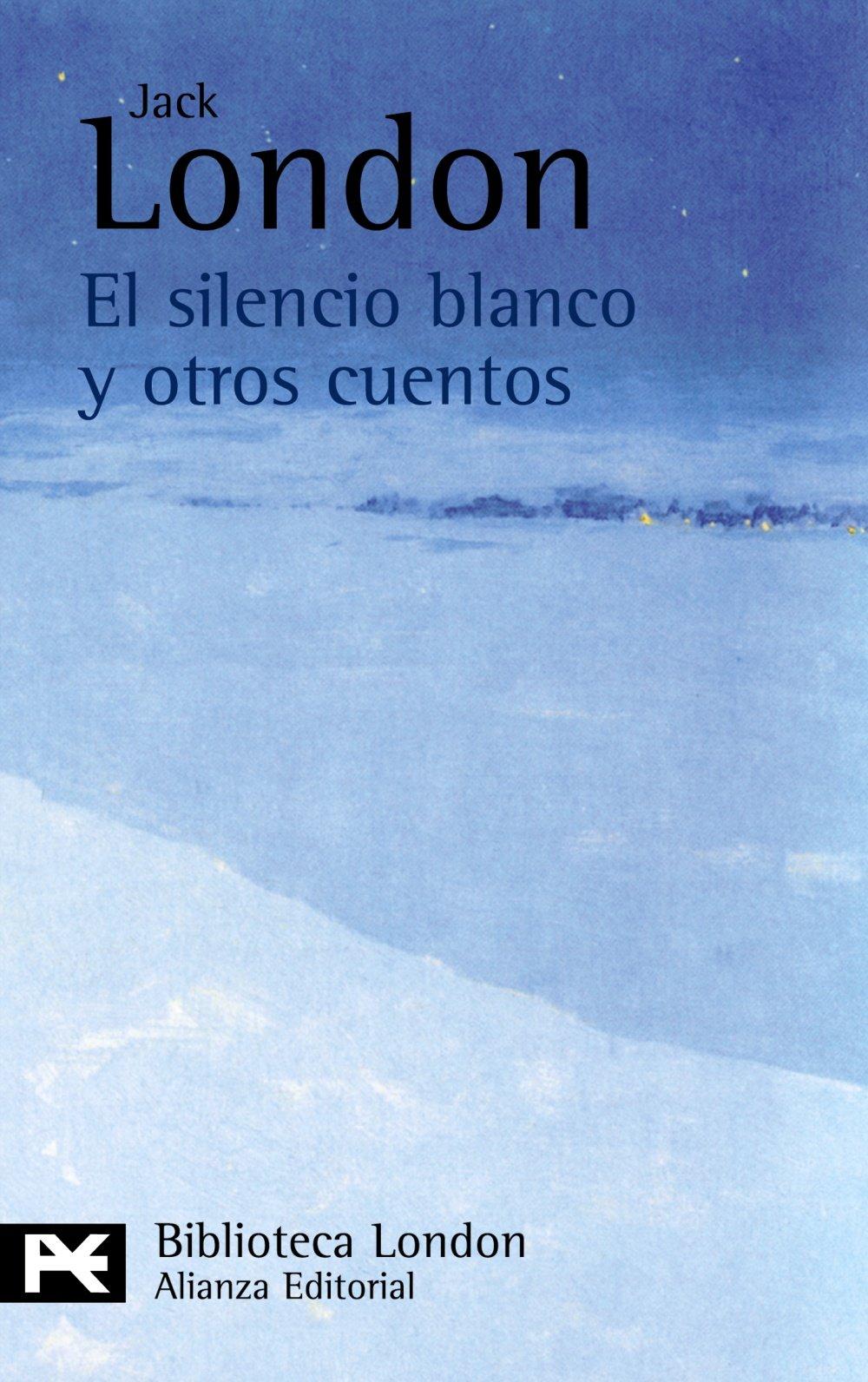 El silencio blanco y otros cuentos (El Libro De Bolsillo - Bibliotecas De Autor - Biblioteca London) Tapa blanda – 1 sep 2008 Jack London Carmen Criado Fernández Alianza 8420665541