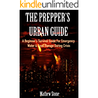 THE PREPPER'S URBAN GUIDE: A Beginner's Survival Guide For Emergency Water & Food Storage During Crisis