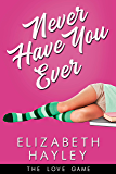 Never Have You Ever (The Love Game Book 1)
