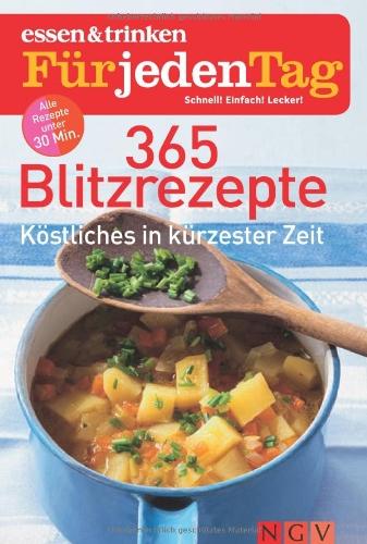 365 Blitzrezepte - essen & trinken für jeden Tag: Köstliches in kürzester Zeit