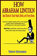 How Abraham Lincoln Used Stories to Touch Hearts, Minds, and Funny Bones Kindle Edition