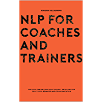 NLP for Coaches and Trainers: Discover the unconscious thought processes for successful behavior and communication (NLP for Coaches en Trainers Book 1) (English Edition)