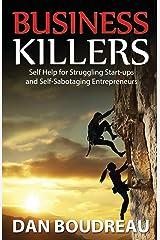 Business Killers: Self Help for Struggling Start-ups and Self-Sabotaging Entrepreneurs Paperback