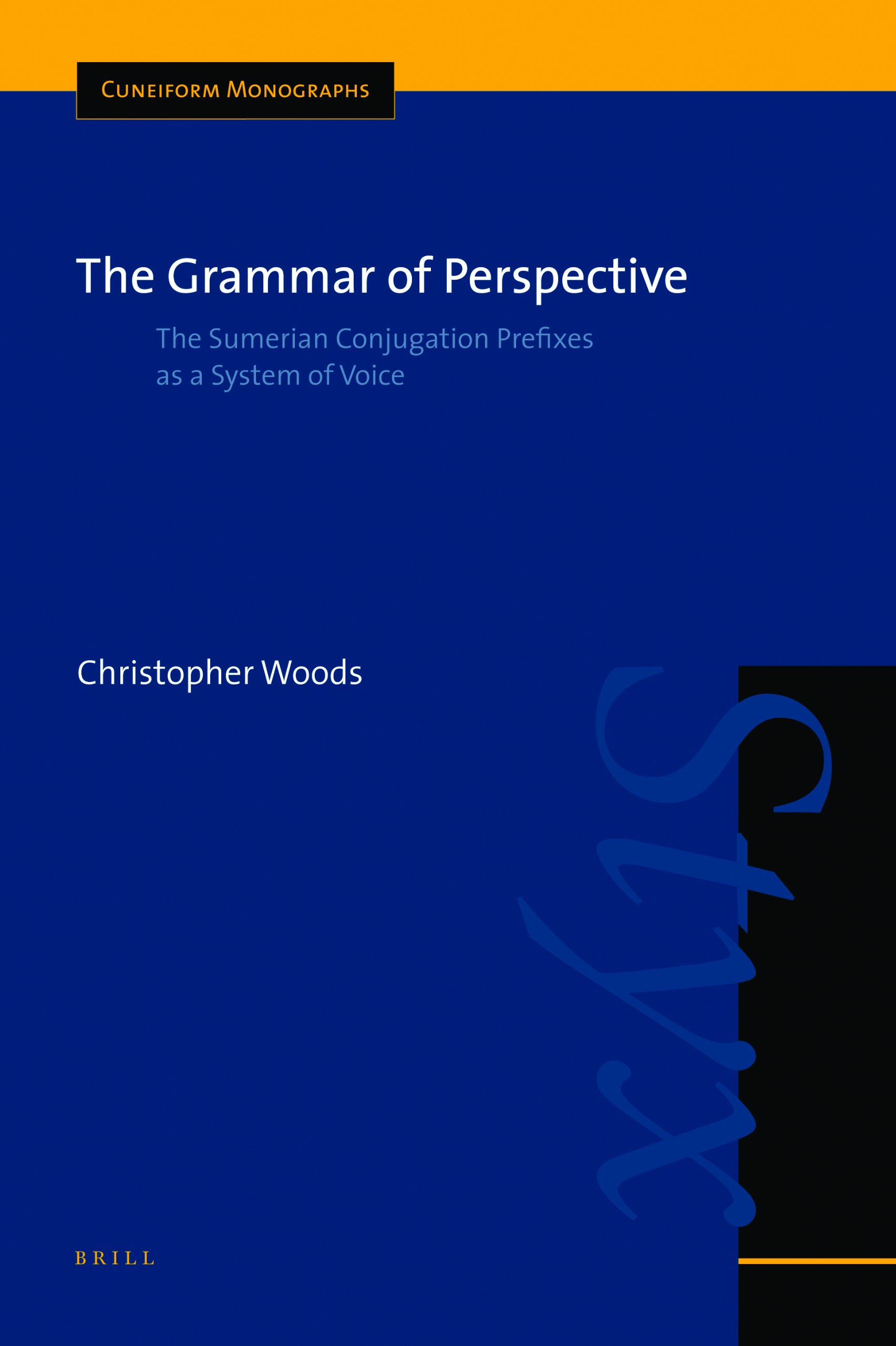 The Grammar Of Perspective  The Sumerian Conjugation Prefixes As A System Of Voice  Cuneiform Monographs Band 32