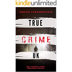 True Crime UK: Real Criminal Cases From Great Britain (True Crime International English)