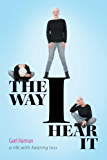 The Way I Hear It: A Life with Hearing Loss (English Edition)