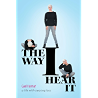 The Way I Hear It: A Life with Hearing Loss
