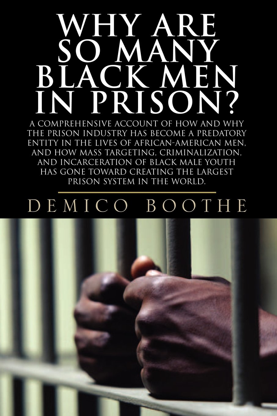 Why Are So Many Black Men In Prison? Aprehensive Account Of How And Why  The Prison Industry Has Become A Predatory Entity In The Lives Of