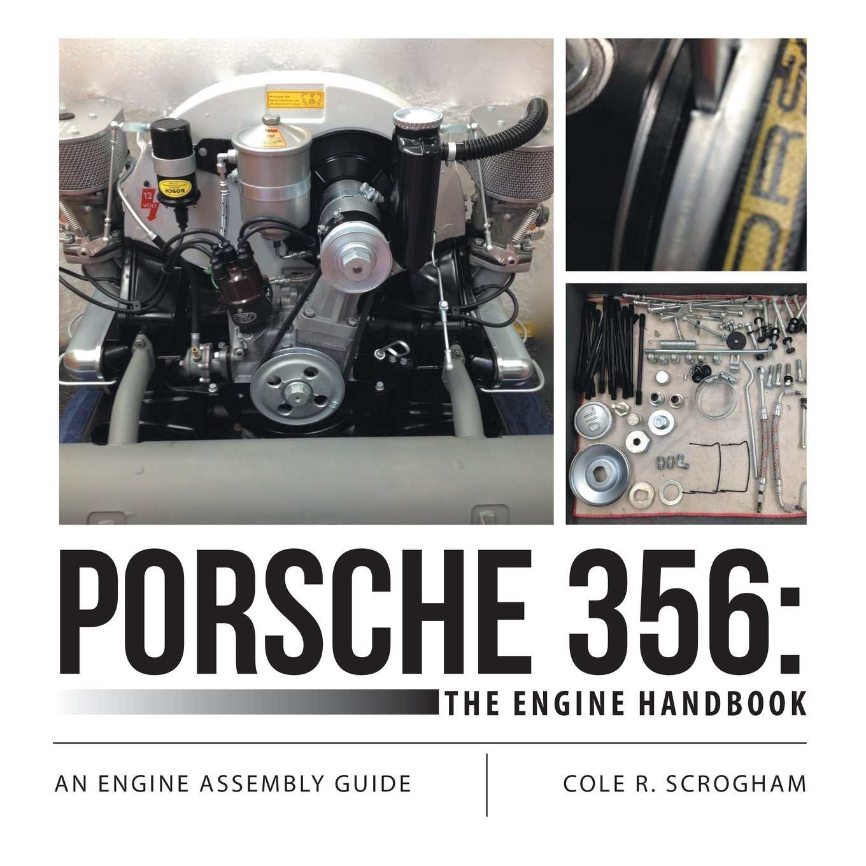 Porsche 356: The Engine Handbook: An Engine Assembly Guide: Cole R