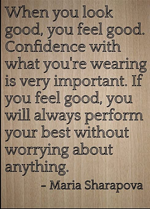 Amazoncom When You Look Good You Feel Good Quote By Maria