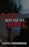 Die Before We Wake: A Hunter Gray Novel