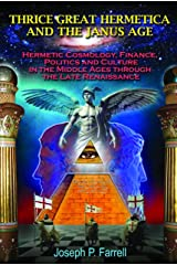 Thrice Great Hermetica and the Janus Age: Hermetic Cosmology, Finance, Politics and Culture in the Middle Ages through the Late Renaissance Paperback