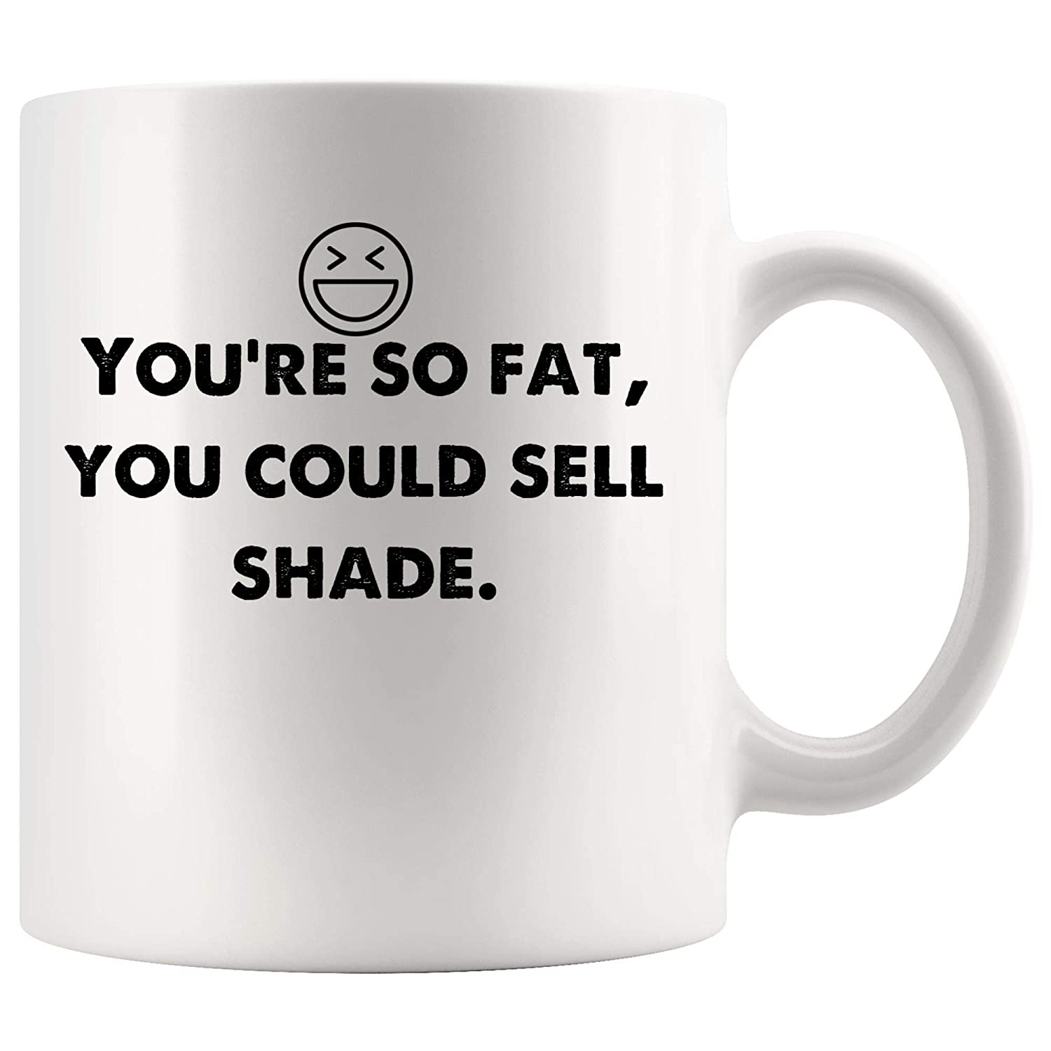 Amazon.com: You\'re so fat, you could sell shade. Funny Mugs ...