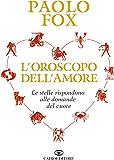 L'oroscopo dell'amore: Le stelle rispondono alle domande del cuore