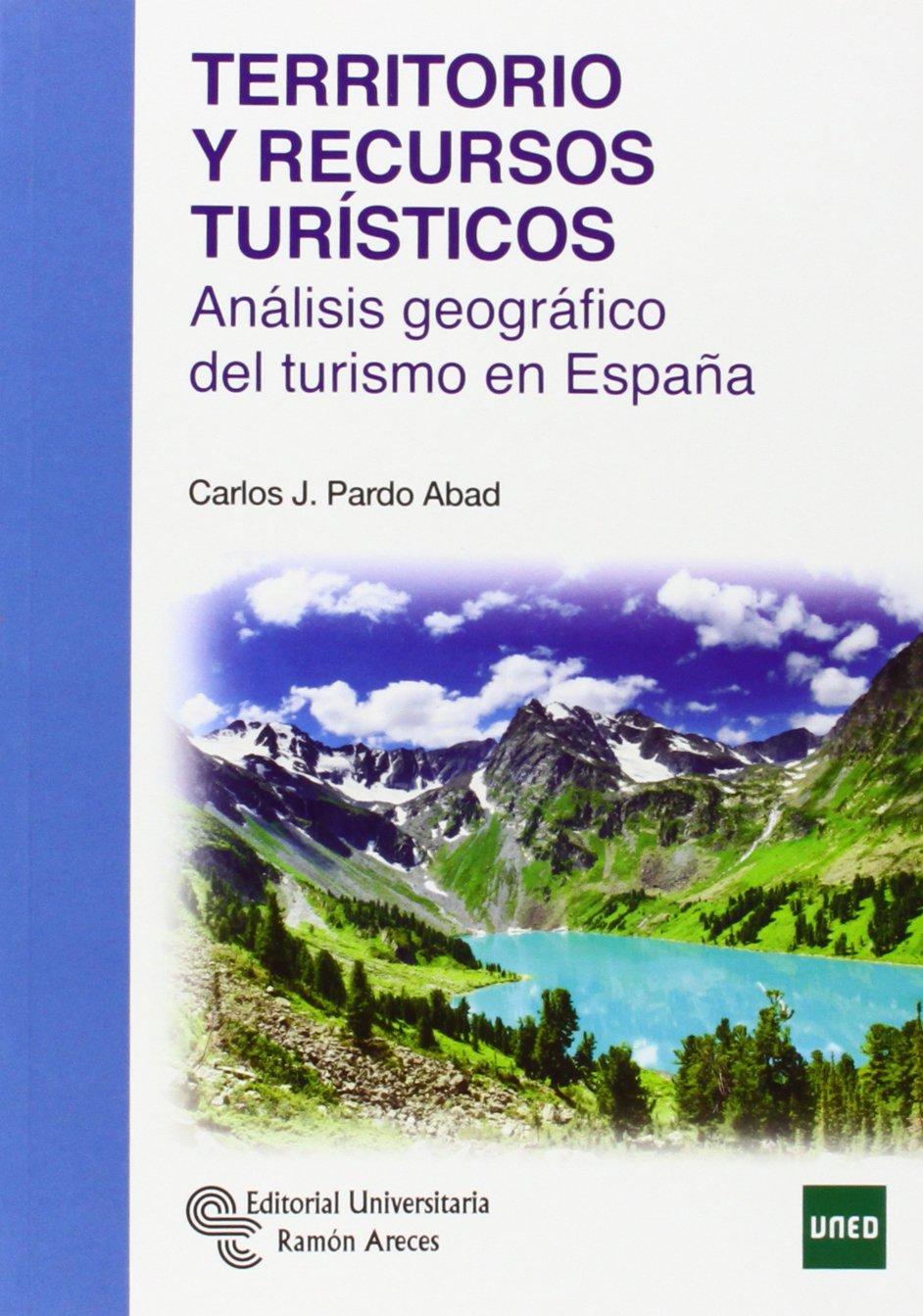 Territorio y recursos turísticos: Análisis geográfico del turismo en España Manuales: Amazon.es: Pardo Abad, Carlos J.: Libros