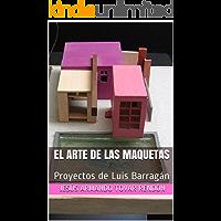 El arte de las maquetas: proyectos de Luis Barragán (Spanish Edition)