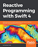 Reactive Programming with Swift 4: Build asynchronous reactive applications with easy-to-maintain and clean code using RxSwift and Xcode 9 (English Edition)