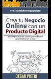 Crea tu Negocio Online con un Producto Digital: Descubre las técnicas y pasos que me hicieron ganar 5 cifras con un blog (Spanish Edition)